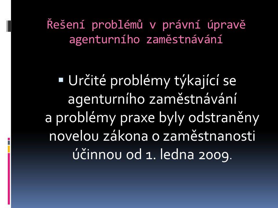 Řešení problémů v právní úpravě agenturního zaměstnávání  Určité problémy týkající se agenturního zaměstnávání a problémy praxe byly odstraněny novelou zákona o zaměstnanosti účinnou od 1.