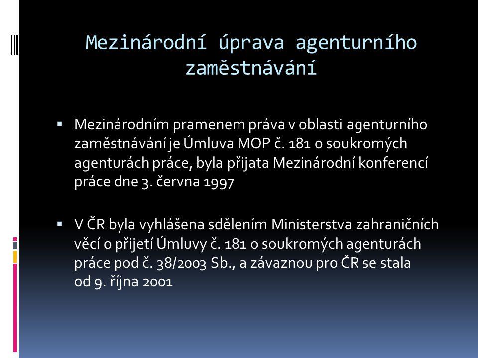 Mezinárodní úprava agenturního zaměstnávání  Mezinárodním pramenem práva v oblasti agenturního zaměstnávání je Úmluva MOP č. 181 o soukromých agentur