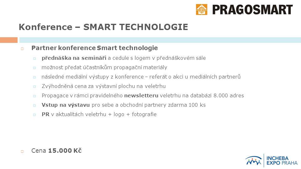 Konference – SMART TECHNOLOGIE  Partner konference Smart technologie  přednáška na semináři a cedule s logem v přednáškovém sále  možnost předat účastníkům propagační materiály  následné mediální výstupy z konference – referát o akci u mediálních partnerů  Zvýhodněná cena za výstavní plochu na veletrhu  Propagace v rámci pravidelného newsletteru veletrhu na databázi 8.000 adres  Vstup na výstavu pro sebe a obchodní partnery zdarma 100 ks  PR v aktualitách veletrhu + logo + fotografie  Cena 15.000 Kč