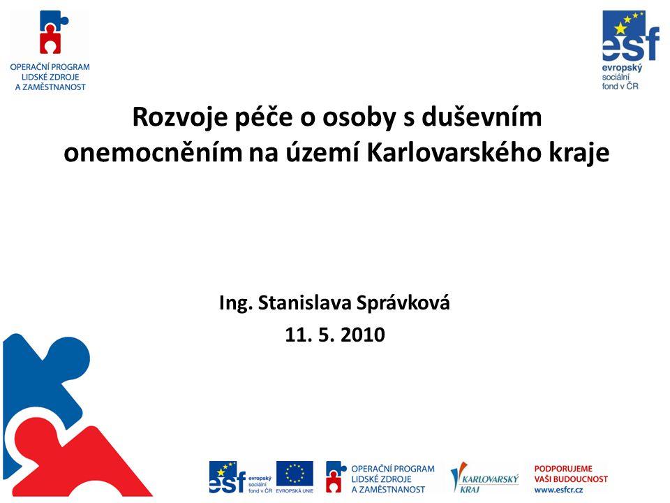 Rozvoje péče o osoby s duševním onemocněním na území Karlovarského kraje Ing. Stanislava Správková 11. 5. 2010