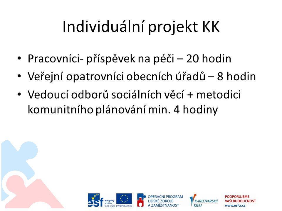 Individuální projekt KK • Pracovníci- příspěvek na péči – 20 hodin • Veřejní opatrovníci obecních úřadů – 8 hodin • Vedoucí odborů sociálních věcí + m
