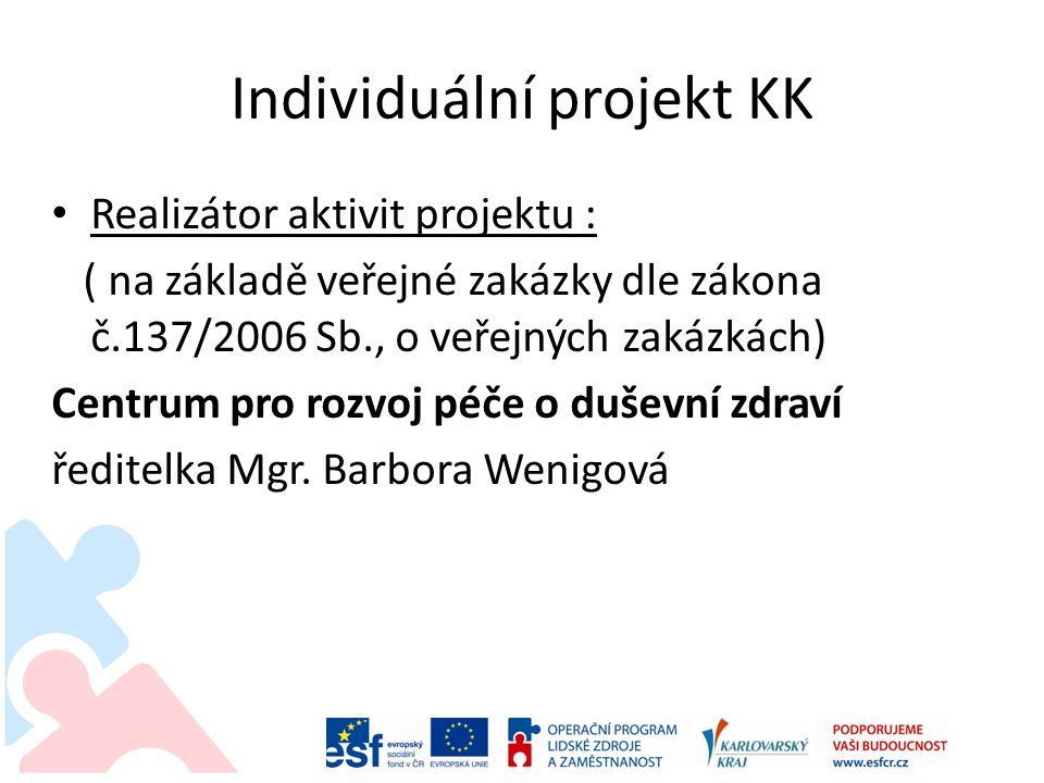 Individuální projekt KK • Realizátor aktivit projektu : ( na základě veřejné zakázky dle zákona č.137/2006 Sb., o veřejných zakázkách) Centrum pro roz