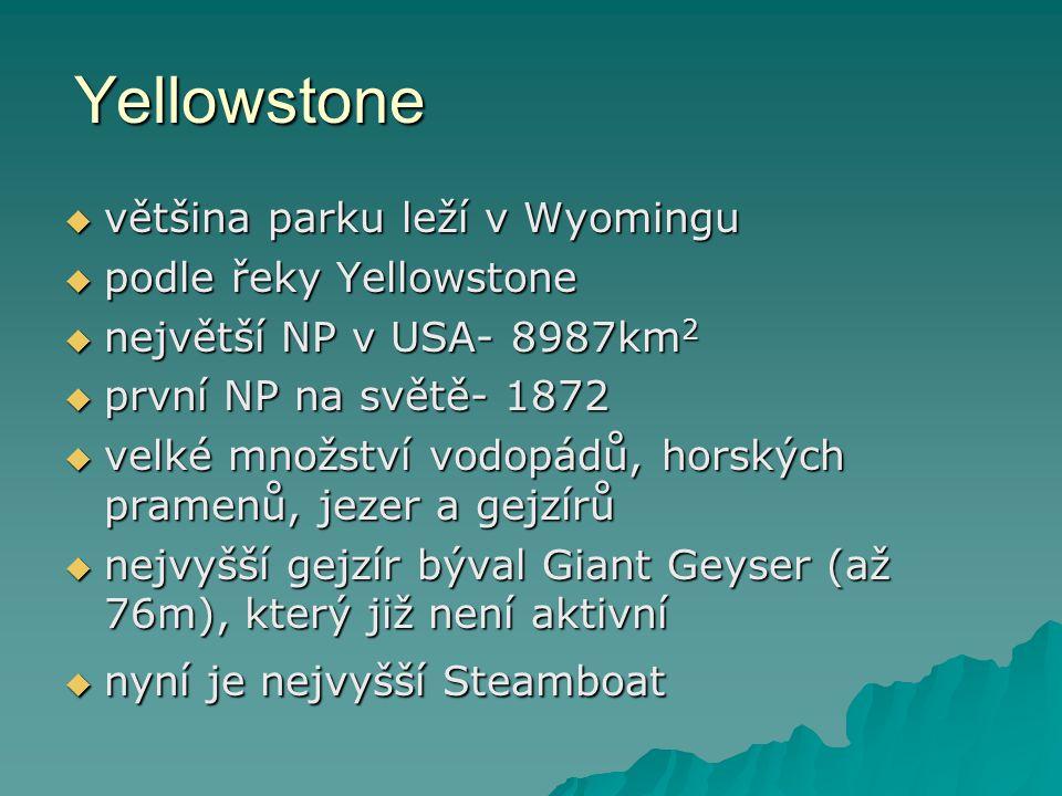 Yellowstone  většina parku leží v Wyomingu  podle řeky Yellowstone  největší NP v USA- 8987km 2  první NP na světě- 1872  velké množství vodopádů