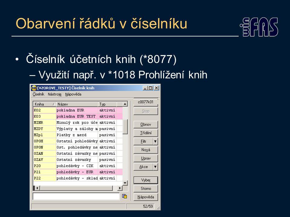 Obarvení řádků v číselníku •Číselník účetních knih (*8077) –Využití např. v *1018 Prohlížení knih