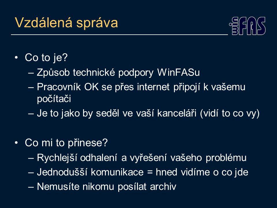 Vzdálená správa •Co to je? –Způsob technické podpory WinFASu –Pracovník OK se přes internet připojí k vašemu počítači –Je to jako by seděl ve vaší kan