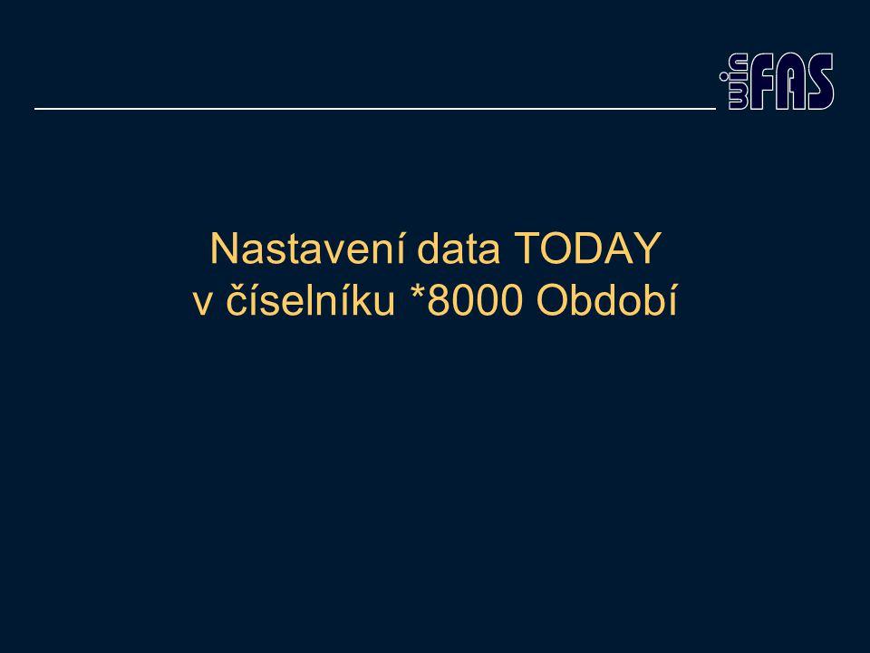 Nastavení data TODAY v číselníku *8000 Období