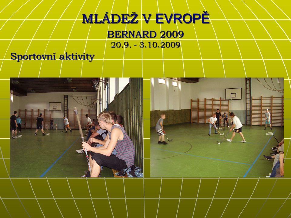 Sportovní aktivity MLÁDEŽ V EVROPĚ BERNARD 2009 20.9. - 3.10.2009