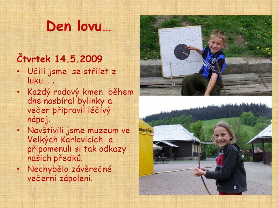 Den lovu… Čtvrtek 14.5.2009 • Učili jsme se střílet z luku... • Každý rodový kmen během dne nasbíral bylinky a večer připravil léčivý nápoj. • Navštív