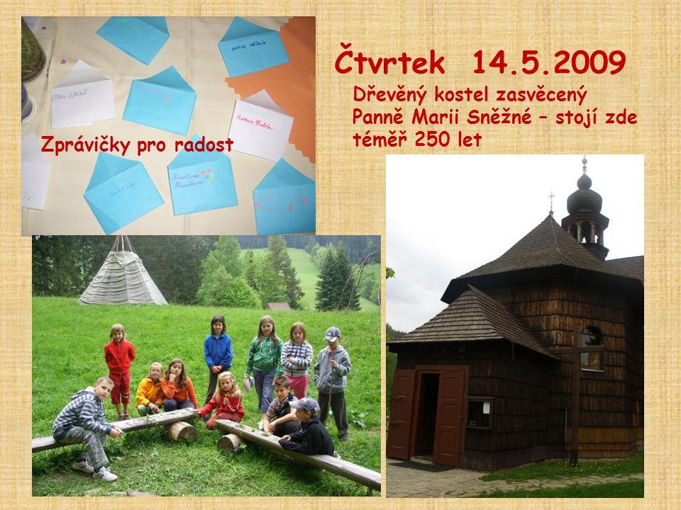 Čtvrtek 14.5.2009 Zprávičky pro radost Dřevěný kostel zasvěcený Panně Marii Sněžné – stojí zde téměř 250 let