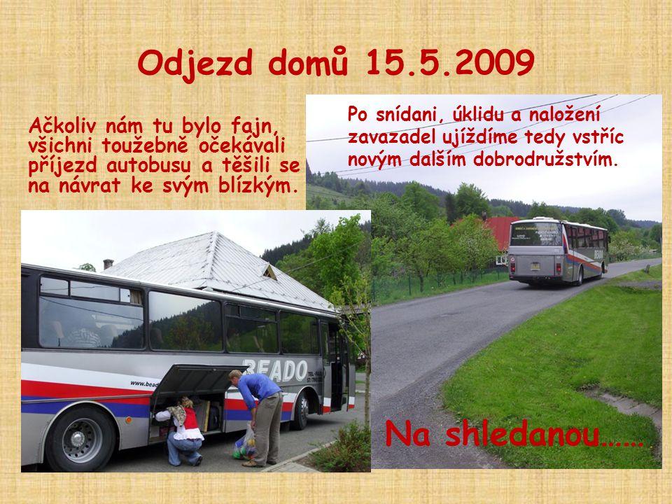 Odjezd domů 15.5.2009 Ačkoliv nám tu bylo fajn, všichni toužebně očekávali příjezd autobusu a těšili se na návrat ke svým blízkým. Po snídani, úklidu