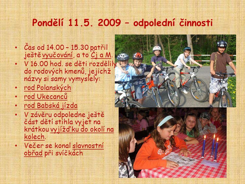 Pondělí 11.5. 2009 – odpolední činnosti • Čas od 14.00 – 15.30 patřil ještě vyučování, a to Čj a M. • V 16.00 hod. se děti rozdělily do rodových kmenů