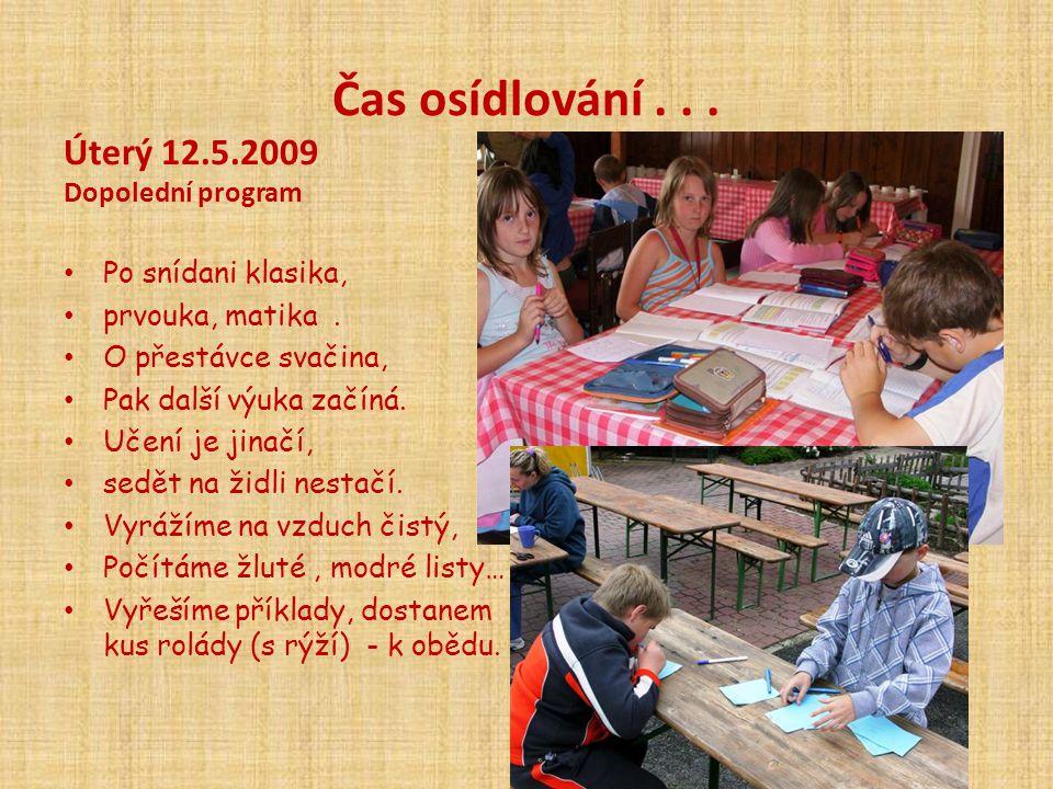 Čas osídlování...Úterý 12.5.2009 Dopolední program • Po snídani klasika, • prvouka, matika.