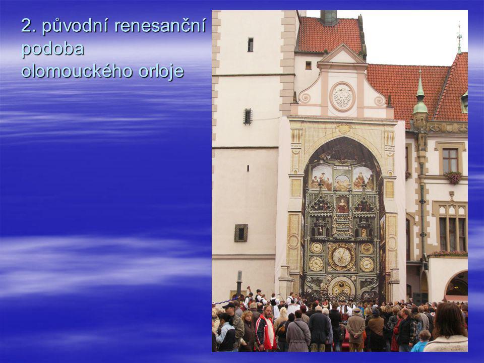 2. původní renesanční podoba olomouckého orloje