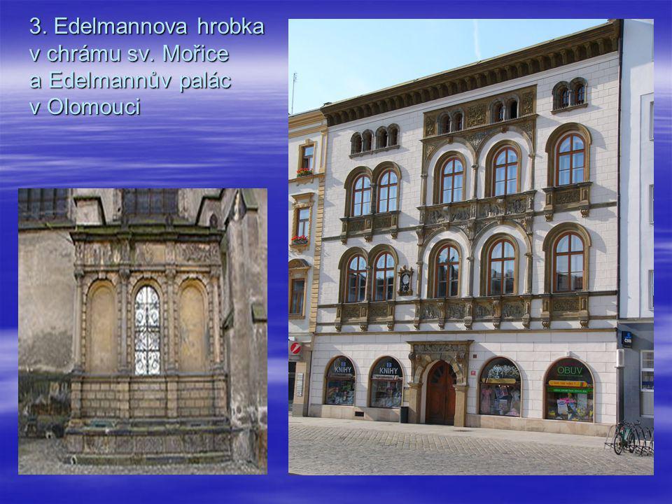3. Edelmannova hrobka v chrámu sv. Mořice a Edelmannův palác v Olomouci