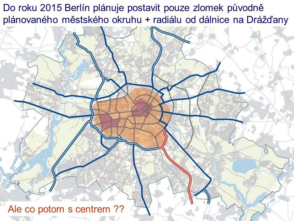 Do roku 2015 Berlín plánuje postavit pouze zlomek původně plánovaného městského okruhu + radiálu od dálnice na Drážďany Ale co potom s centrem ??