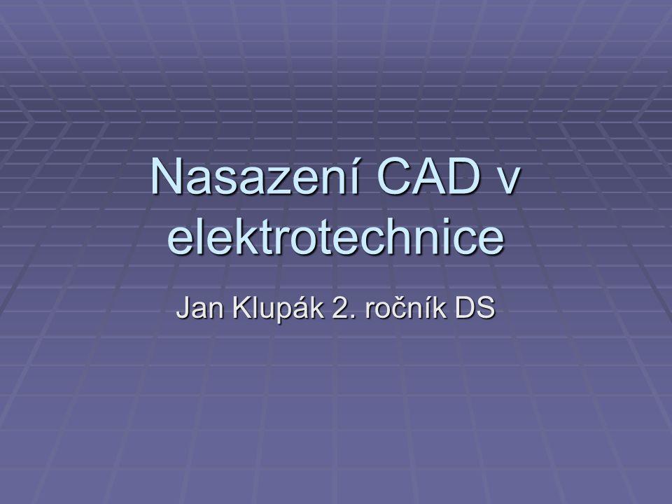 Nasazení CAD v elektrotechnice Jan Klupák 2. ročník DS