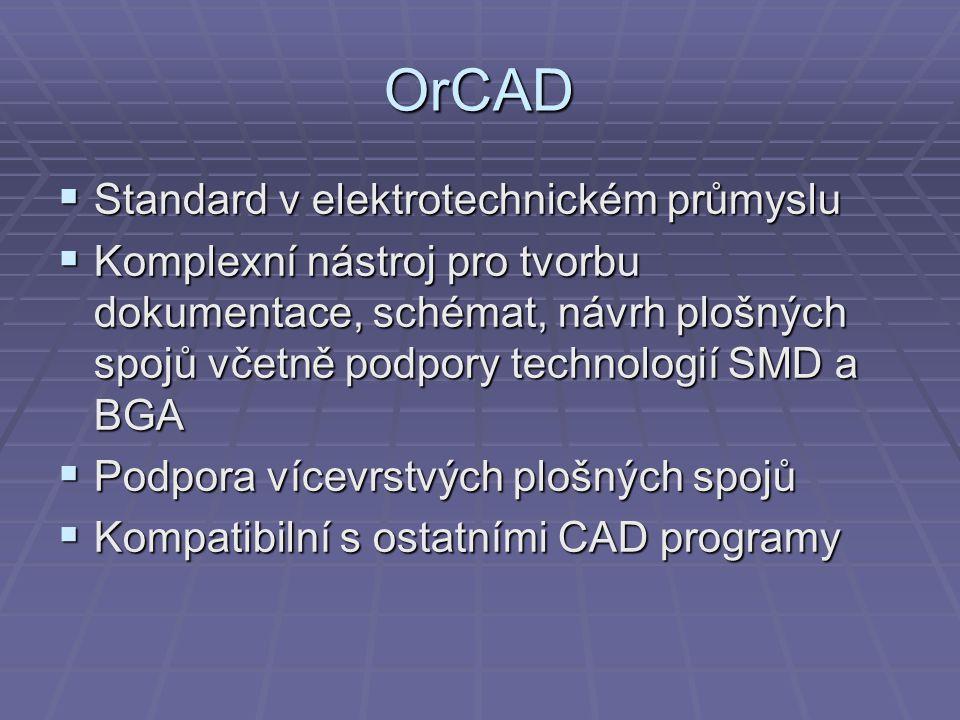 OrCAD  Standard v elektrotechnickém průmyslu  Komplexní nástroj pro tvorbu dokumentace, schémat, návrh plošných spojů včetně podpory technologií SMD