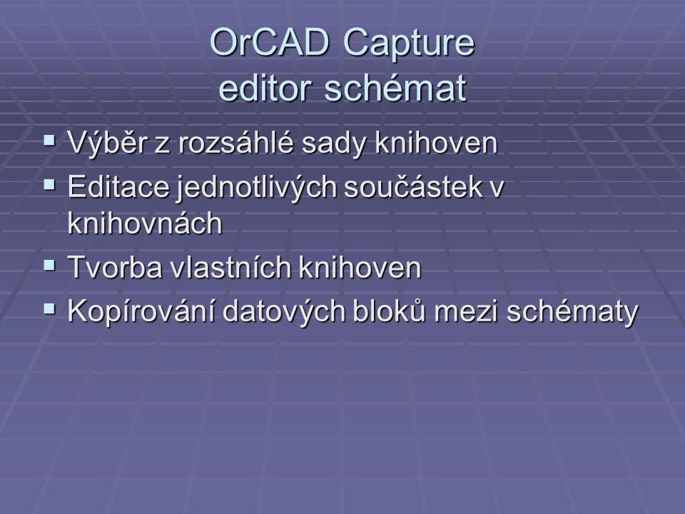 OrCAD Capture editor schémat  Výběr z rozsáhlé sady knihoven  Editace jednotlivých součástek v knihovnách  Tvorba vlastních knihoven  Kopírování d