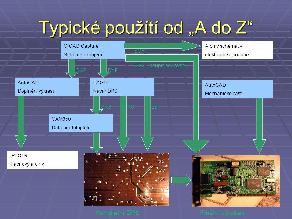 """Typické použítí od """"A do Z"""" OrCAD Capture Schéma zapojení AutoCAD Doplnění výkresu EAGLE Návrh DPS CAM350 Data pro fotoplotr AutoCAD Mechanické části"""