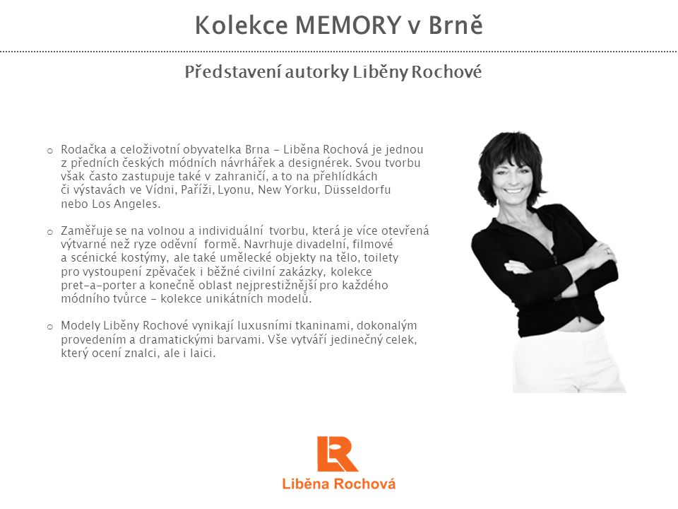 Kolekce MEMORY v Brně Představení autorky Liběny Rochové o Rodačka a celoživotní obyvatelka Brna - Liběna Rochová je jednou z předních českých módních