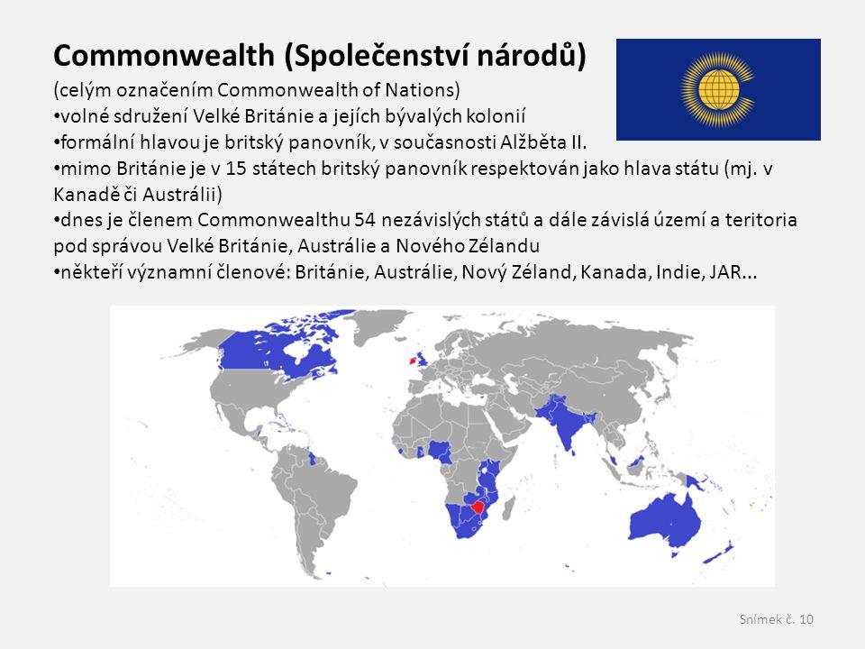 Snímek č. 10 Commonwealth (Společenství národů) (celým označením Commonwealth of Nations) • volné sdružení Velké Británie a jejích bývalých kolonií •