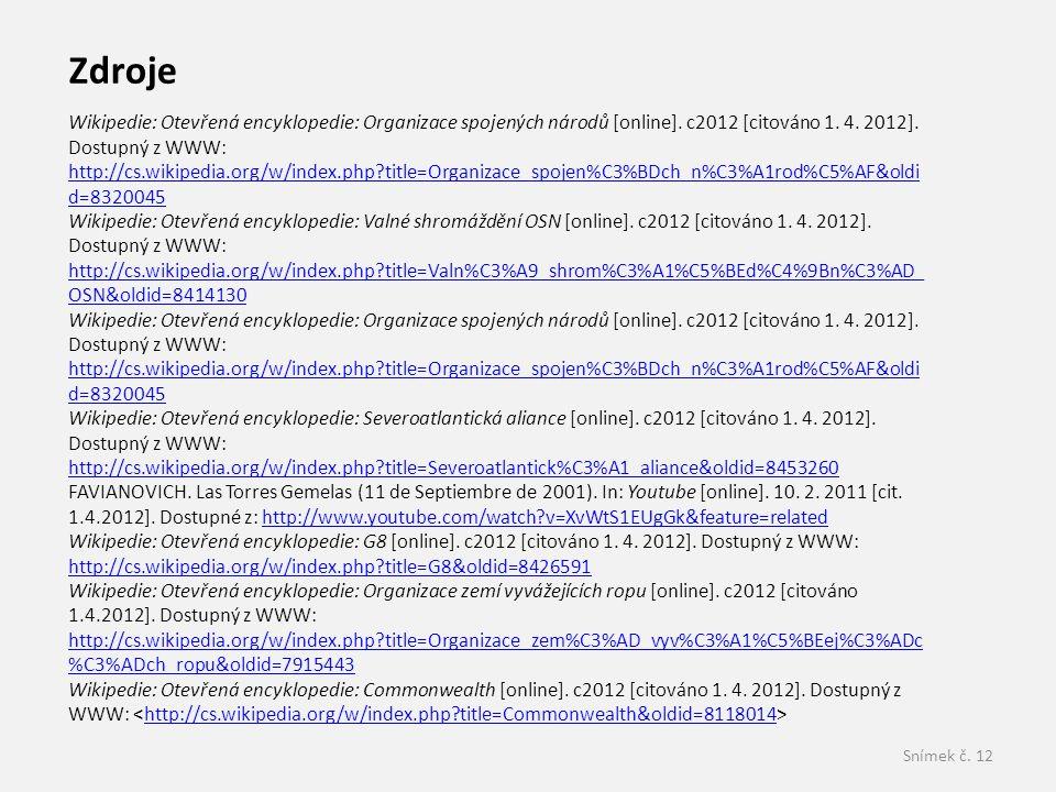 Snímek č. 12 Zdroje Wikipedie: Otevřená encyklopedie: Organizace spojených národů [online]. c2012 [citováno 1. 4. 2012]. Dostupný z WWW: http://cs.wik