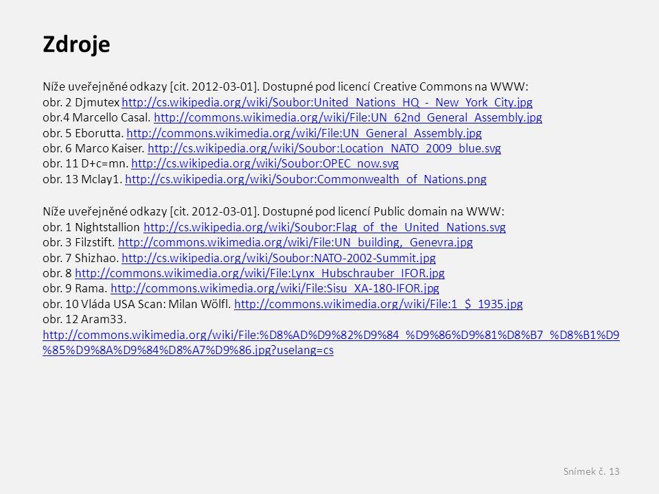 Snímek č. 13 Zdroje Níže uveřejněné odkazy [cit. 2012-03-01]. Dostupné pod licencí Creative Commons na WWW: obr. 2 Djmutex http://cs.wikipedia.org/wik