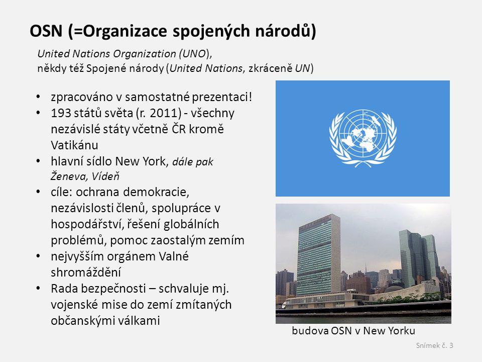 Snímek č. 3 OSN (=Organizace spojených národů) • zpracováno v samostatné prezentaci! • 193 států světa (r. 2011) - všechny nezávislé státy včetně ČR k
