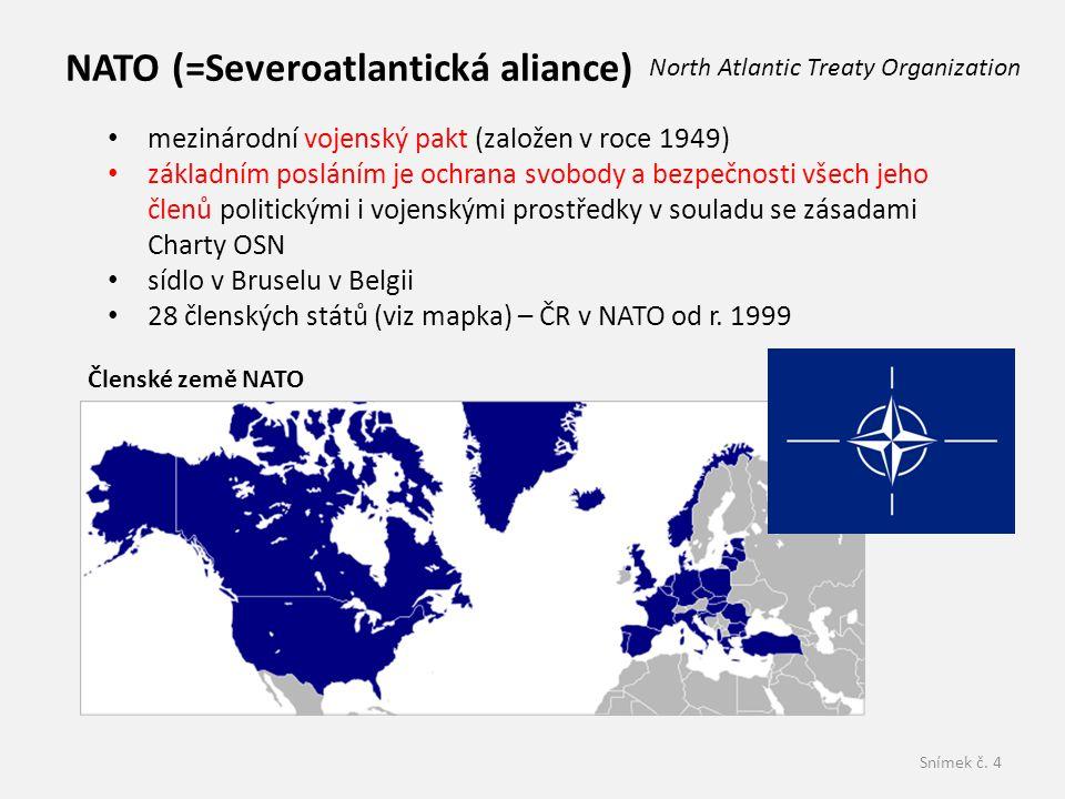 Snímek č. 4 NATO (=Severoatlantická aliance) Členské země NATO North Atlantic Treaty Organization • mezinárodní vojenský pakt (založen v roce 1949) •