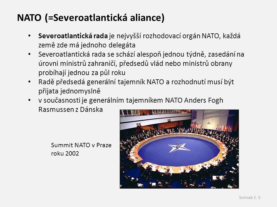 Snímek č. 5 NATO (=Severoatlantická aliance) • Severoatlantická rada je nejvyšší rozhodovací orgán NATO, každá země zde má jednoho delegáta • Severoat