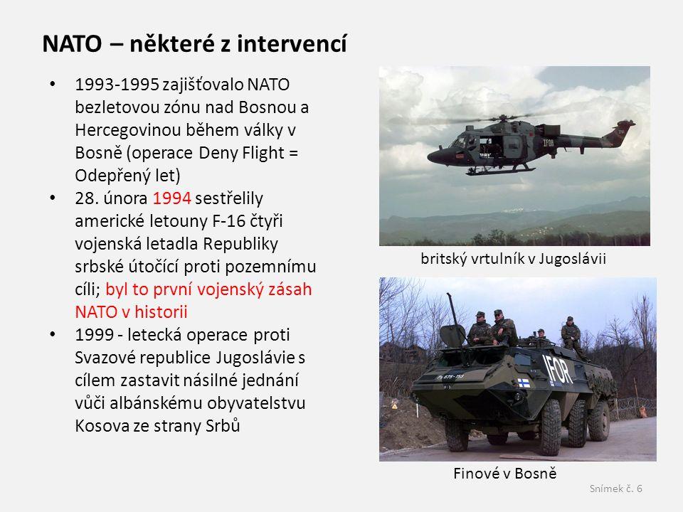 Snímek č. 6 NATO – některé z intervencí • 1993-1995 zajišťovalo NATO bezletovou zónu nad Bosnou a Hercegovinou během války v Bosně (operace Deny Fligh