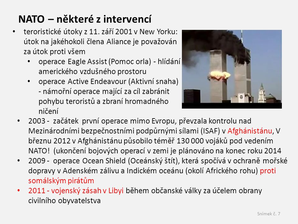 Snímek č. 7 • 2003 - začátek první operace mimo Evropu, převzala kontrolu nad Mezinárodními bezpečnostními podpůrnými sílami (ISAF) v Afghánistánu, V