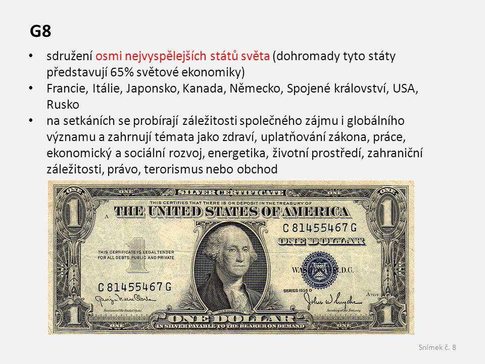 Snímek č. 8 G8 • sdružení osmi nejvyspělejších států světa (dohromady tyto státy představují 65% světové ekonomiky) • Francie, Itálie, Japonsko, Kanad