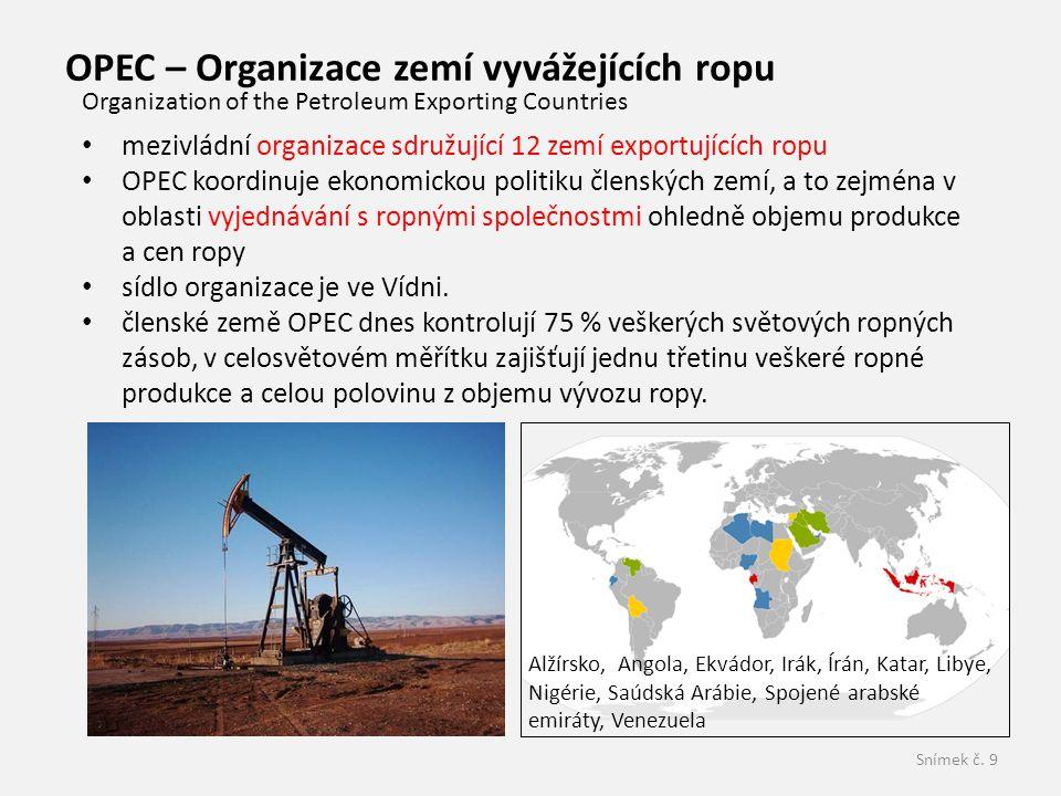 Snímek č. 9 OPEC – Organizace zemí vyvážejících ropu Organization of the Petroleum Exporting Countries • mezivládní organizace sdružující 12 zemí expo