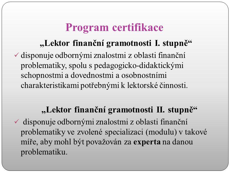 """Program certifikace """"Lektor finanční gramotnosti I. stupně""""  disponuje odbornými znalostmi z oblasti finanční problematiky, spolu s pedagogicko-didak"""