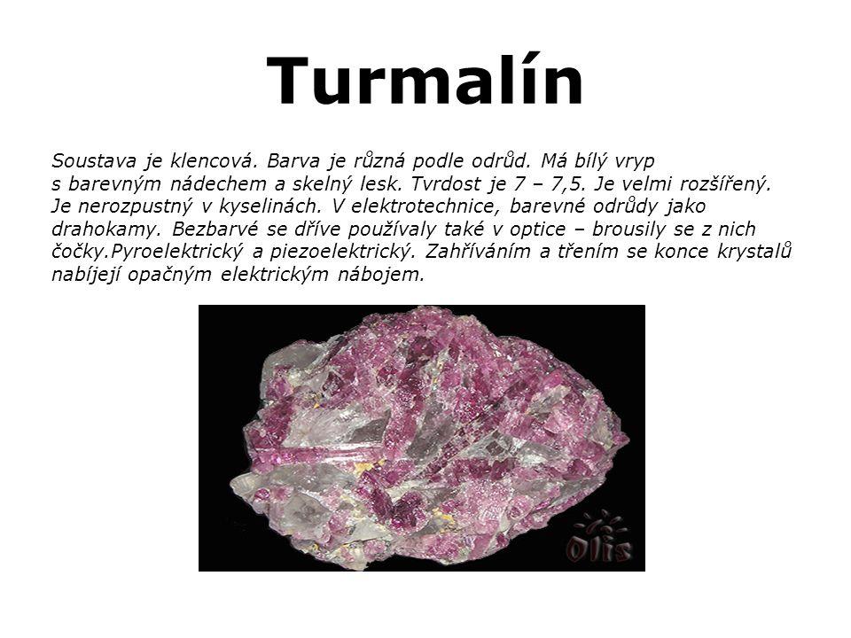 Turmalín Soustava je klencová. Barva je různá podle odrůd. Má bílý vryp s barevným nádechem a skelný lesk. Tvrdost je 7 – 7,5. Je velmi rozšířený. Je