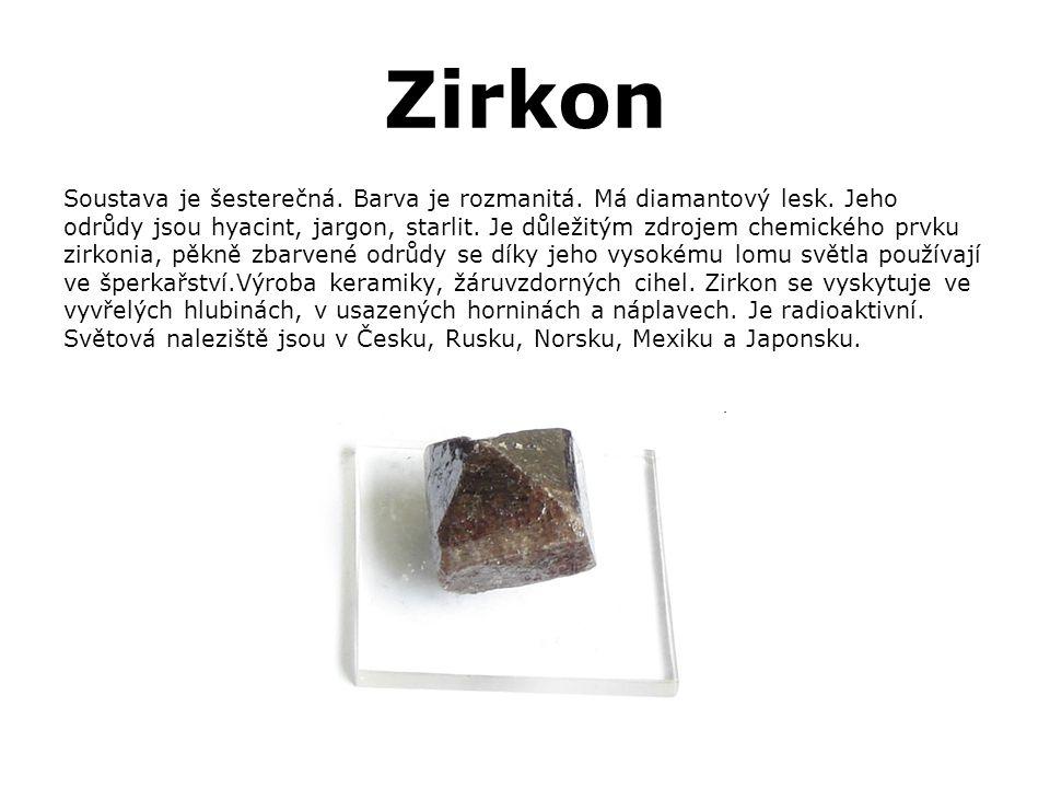 Zirkon Soustava je šesterečná. Barva je rozmanitá. Má diamantový lesk. Jeho odrůdy jsou hyacint, jargon, starlit. Je důležitým zdrojem chemického prvk