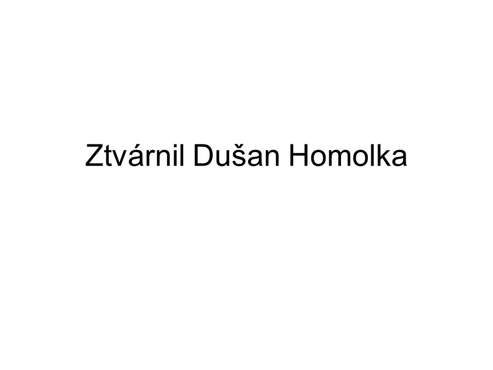 Ztvárnil Dušan Homolka