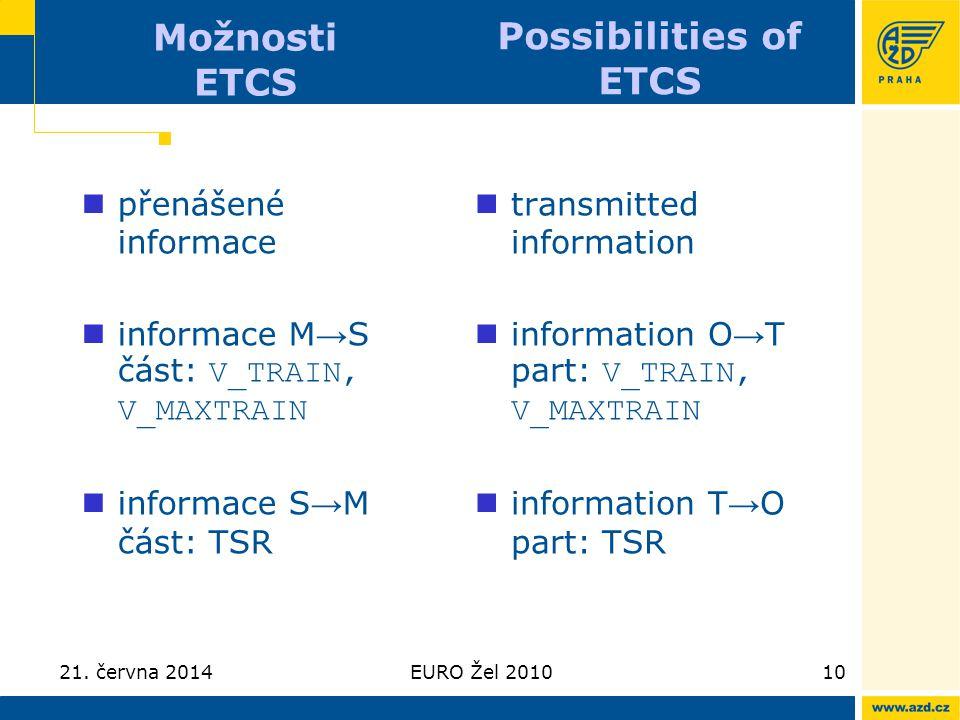 21. června 2014EURO Žel 201010 Možnosti ETCS  přenášené informace  informace M → S část: V_TRAIN, V_MAXTRAIN  informace S → M část: TSR  transmitt
