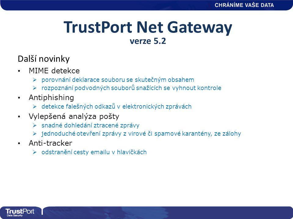 TrustPort Net Gateway verze 5.2 Další novinky • MIME detekce  porovnání deklarace souboru se skutečným obsahem  rozpoznání podvodných souborů snažíc