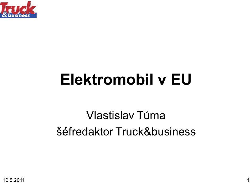 12.5.20111 Elektromobil v EU Vlastislav Tůma šéfredaktor Truck&business