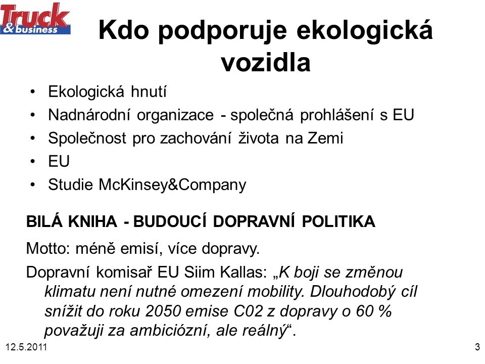 12.5.20113 Kdo podporuje ekologická vozidla •Ekologická hnutí •Nadnárodní organizace - společná prohlášení s EU •Společnost pro zachování života na Ze