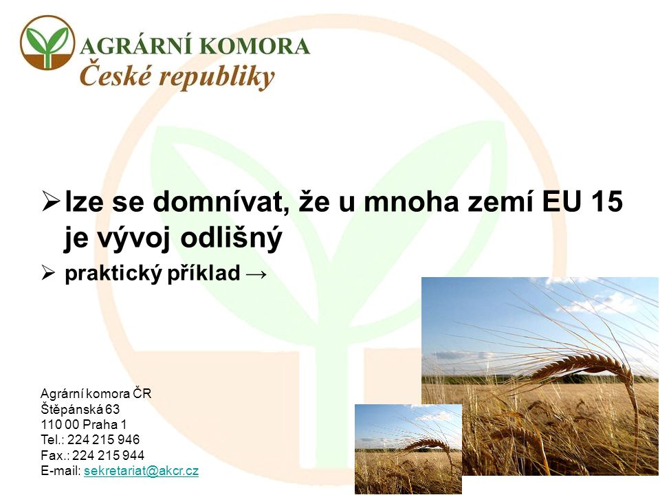 Agrární komora ČR Štěpánská 63 110 00 Praha 1 Tel.: 224 215 946 Fax.: 224 215 944 E-mail: sekretariat@akcr.czsekretariat@akcr.cz  lze se domnívat, že