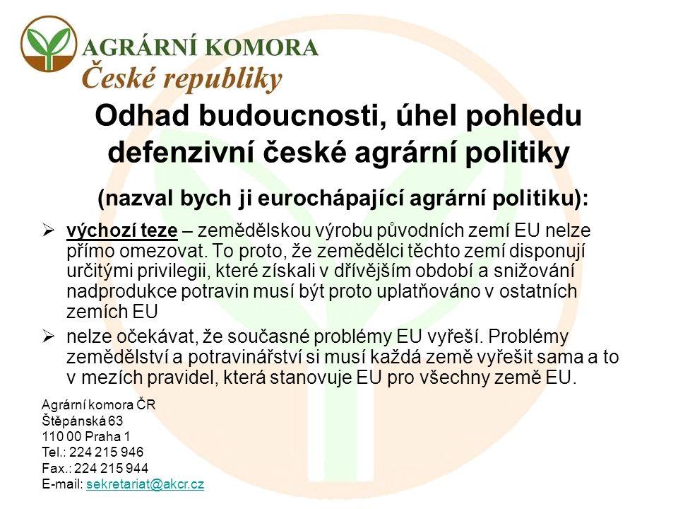 Agrární komora ČR Štěpánská 63 110 00 Praha 1 Tel.: 224 215 946 Fax.: 224 215 944 E-mail: sekretariat@akcr.czsekretariat@akcr.cz  od roku 1989 se české zem.