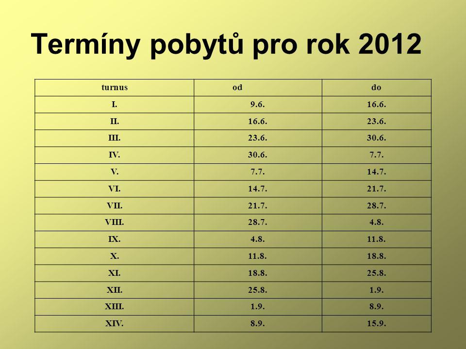 Termíny pobytů pro rok 2012 turnus oddo I.9.6.16.6. II.16.6.23.6. III.23.6.30.6. IV.30.6.7.7. V.7.7.14.7. VI.14.7.21.7. VII.21.7.28.7. VIII.28.7.4.8.