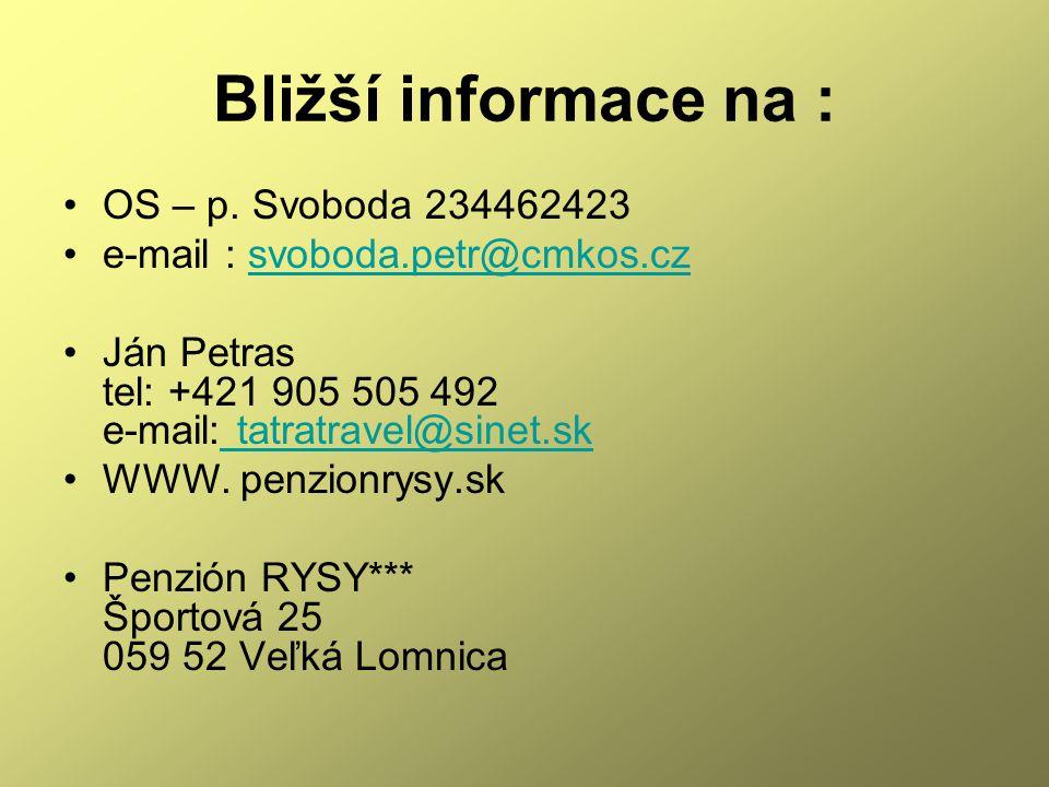 Bližší informace na : •OS – p. Svoboda 234462423 •e-mail : svoboda.petr@cmkos.czsvoboda.petr@cmkos.cz •Ján Petras tel: +421 905 505 492 e-mail: tatrat