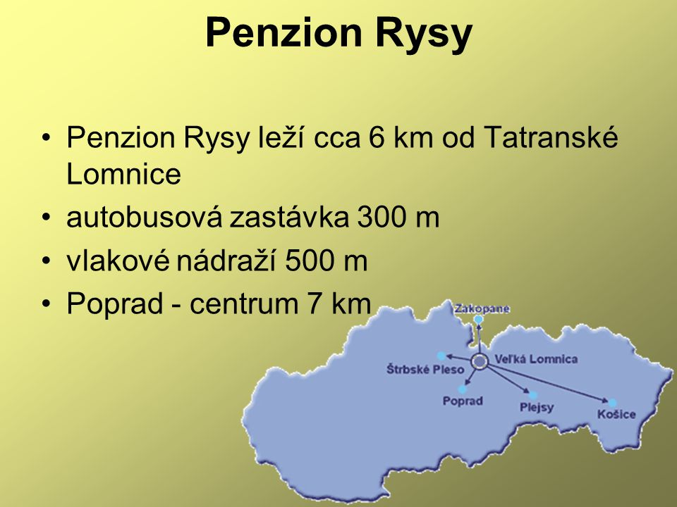 Penzion Rysy •Penzion Rysy leží cca 6 km od Tatranské Lomnice •autobusová zastávka 300 m •vlakové nádraží 500 m •Poprad - centrum 7 km