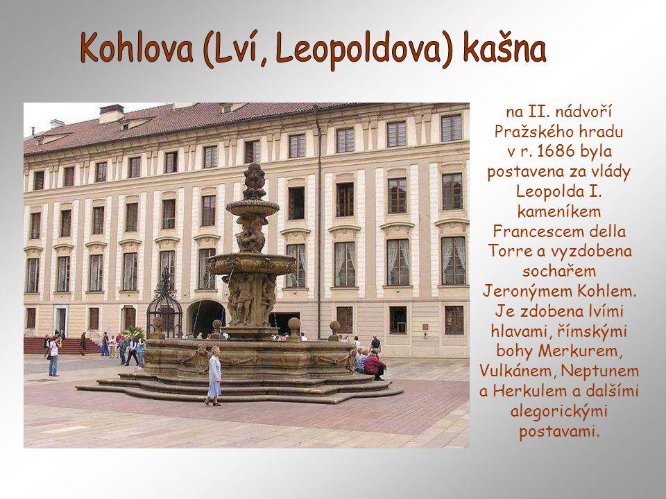 je nejstarší dochovanou fontánou v Praze. Byla dokončena v roce 1568. Renesanční fontána je odlita ze zvonoviny, váží přes 5 tun a najdeme ji v Králov