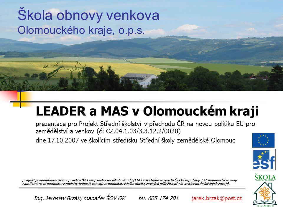 Škola obnovy venkova Olomouckého kraje, o.p.s. LEADER a MAS v Olomouckém kraji prezentace pro Projekt Střední školství v přechodu ČR na novou politiku