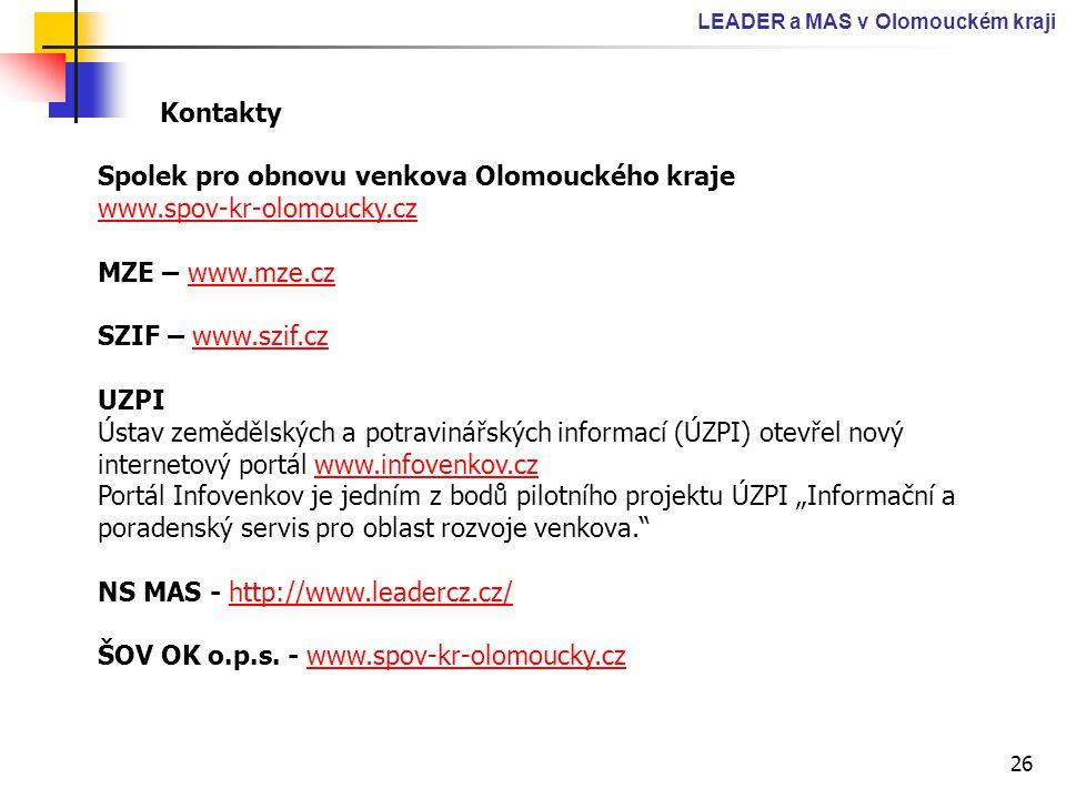 26 LEADER a MAS v Olomouckém kraji Kontakty Spolek pro obnovu venkova Olomouckého kraje www.spov-kr-olomoucky.cz MZE – www.mze.czwww.mze.cz SZIF – www